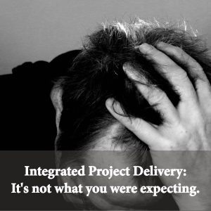a man stressed over integrated project delivery. its not what he was expecting.
